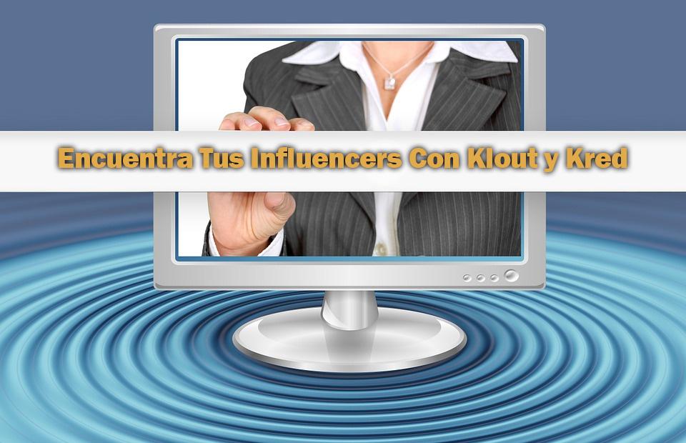 ¿Cómo Usar Klout y Kred Para Medir Influencers?